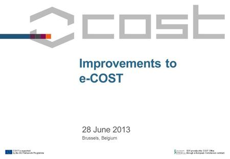 Improvements to e-COST 28 June 2013 Brussels, Belgium.