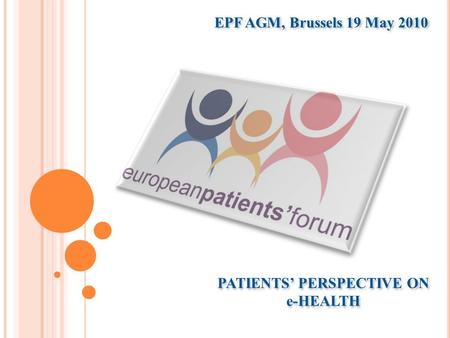 PATIENTS' PERSPECTIVE ON e-HEALTH EPF AGM, Brussels 19 May 2010.