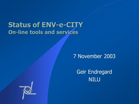 Status of ENV-e-CITY On-line tools and services 7 November 2003 Geir Endregard NILU.