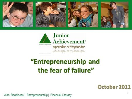 """Entrepreneurship and ""Entrepreneurship and the fear of failure"" October 2011 1 Work Readiness 