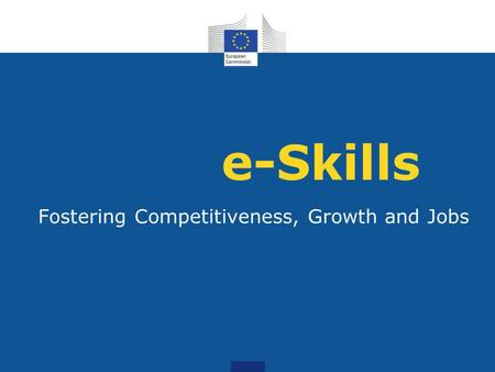 E-Skills Fostering Competitiveness, Growth and Jobs.