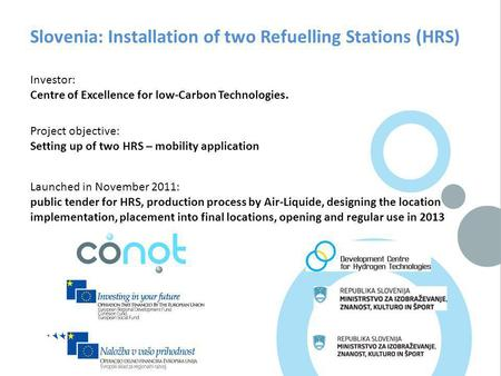 Slovenia: Installation of two Refuelling Stations (HRS) Investor: Centre of Excellence for low-Carbon Technologies. Project objective: Setting up of two.