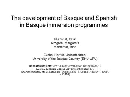 The development of Basque and Spanish in Basque immersion programmes Idiazabal, Itziar Almgren, Margareta Manterola, Ibon Euskal Herriko Unibertsitatea-