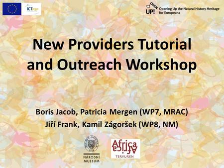 New Providers Tutorial and Outreach Workshop Boris Jacob, Patricia Mergen (WP7, MRAC) Jiří Frank, Kamil Zágoršek (WP8, NM)