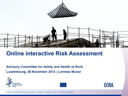 Safety and health at work is everyone's concern. It's good for you. It's good for business. Online interactive Risk Assessment Advisory Committee for Safety.