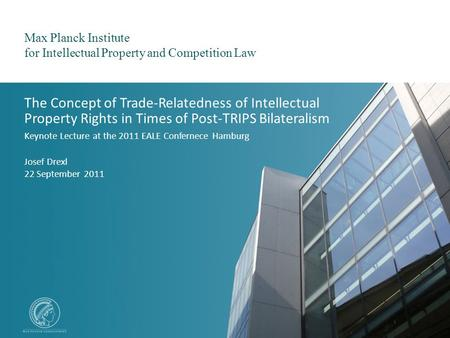 Max Planck Institute for Intellectual Property and Competition Law Josef Drexl / 22 September 2011 1 Max Planck Institute for Intellectual Property and.