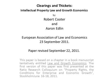 Clearings and Thickets: Intellectual Property Law and Growth Economics by Robert Cooter and Aaron Edlin European Association of Law and Economics 23 September.