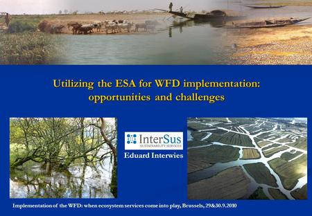 Implementation of the WFD: when ecosystem services come into play, Brussels, 29&30.9.2010 Utilizing the ESA for WFD implementation: opportunities and challenges.