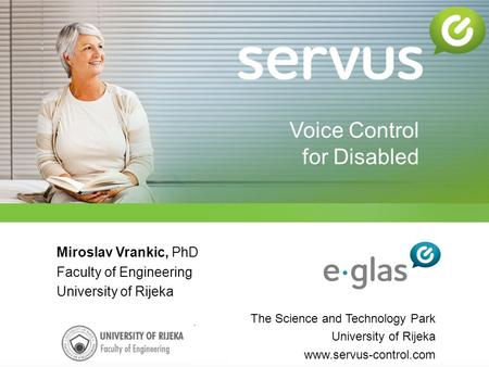 Miroslav Vrankic, PhD Faculty of Engineering University of Rijeka The Science and Technology Park University of Rijeka www.servus-control.com Voice Control.
