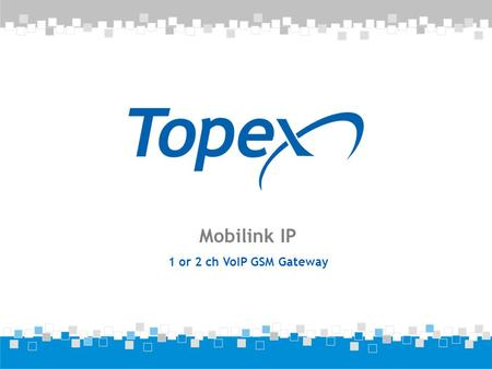 Mobilink IP 1 or 2 ch VoIP GSM Gateway. Content VoIP GSM FCT TOPEX FCT Products Mobilink IP Overview Mobilink IP Main Features Mobilink IP Technical Specifications.