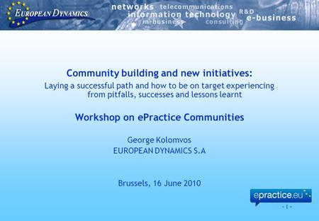 - 1 - Community building and new initiatives: Laying a successful path and how to be on target experiencing from pitfalls, successes and lessons learnt.