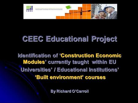 CEEC Educational Project Identification of 'Construction Economic Modules' currently taught within EU Universities' / Educational Institutions' 'Built.