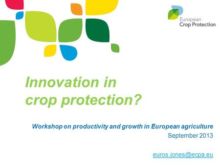 Innovation in crop protection? Workshop on productivity and growth in European agriculture September 2013