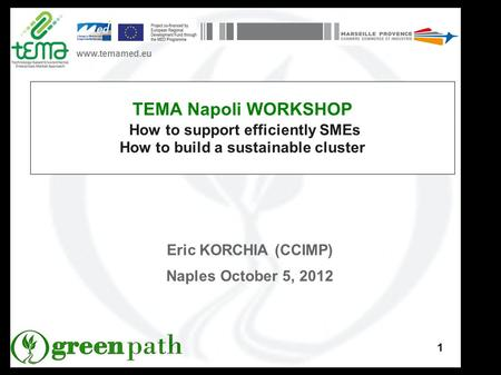 Www.temamed.eu 1 TEMA Napoli WORKSHOP How to support efficiently SMEs How to build a sustainable cluster Eric KORCHIA (CCIMP) Naples October 5, 2012.