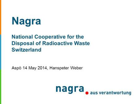 Nagra National Cooperative for the Disposal of Radioactive Waste Switzerland Aspö 14 May 2014, Hanspeter Weber.