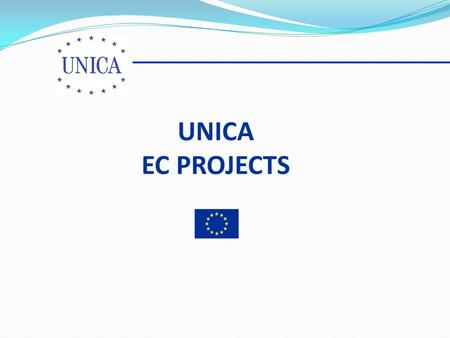 UNICA EC PROJECTS. UNICA - EC PROJECTS PROJECTS Information Project on Higher Education Reform III: Lisbon Strategy and Bologna Process Tempus Joint European.