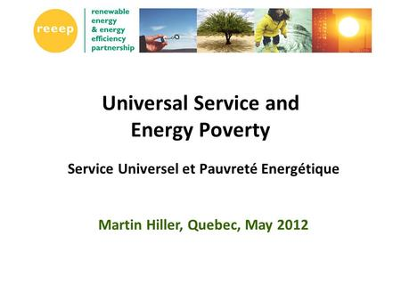 Universal Service and Energy Poverty Service Universel et Pauvreté Energétique Martin Hiller, Quebec, May 2012.