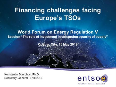 "Financing challenges facing Europe's TSOs World Forum on Energy Regulation V Session ""The role of investment in enhancing security of supply"" Quebec City,"