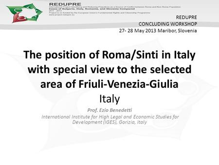 The position of Roma/Sinti in Italy with special view to the selected area of Friuli-Venezia-Giulia Italy Prof. Ezio Benedetti International Institute.