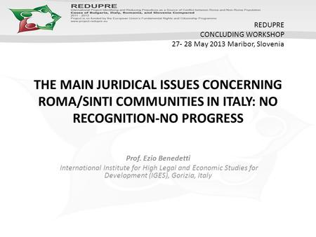 THE MAIN JURIDICAL ISSUES CONCERNING ROMA/SINTI COMMUNITIES IN ITALY: NO RECOGNITION-NO PROGRESS Prof. Ezio Benedetti International Institute for High.