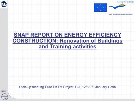 1 16 EN.EFF Leonardo da Vinci DG Education and Culture SNAP REPORT ON ENERGY EFFICIENCY CONSTRUCTION: Renovation of Buildings and Training activities Start-up.