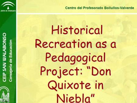 "Historical Recreation as a Pedagogical Project: ""Don Quixote in Niebla"" Historical Recreation as a Pedagogical Project: ""Don Quixote in Niebla"" Centro."