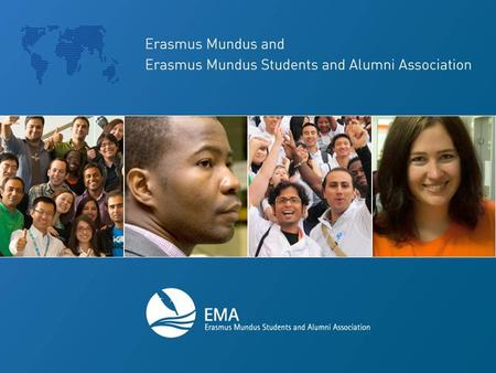 Agenda What is the Erasmus Mundus Programme Introducion of Erasmus Mundus Association (EMA) EMA Structure Events and Activities organised by EMA Why join?!