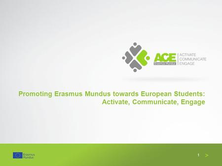 Promoting Erasmus Mundus towards European Students: Activate, Communicate, Engage 1.