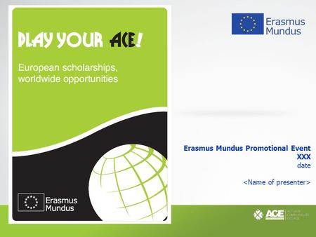 Erasmus Mundus Promotional Event XXX date.  The Erasmus Mundus programme  EM-ACE: your online 'one-stop-shop'  Useful links TABLE OF CONTENTS 2.