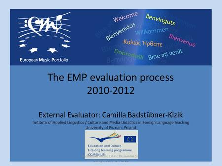 The EMP evaluation process 2010-2012 External Evaluator: Camilla Badstübner-Kizik Institute of Applied Lingustics / Culture and Media Didactics in Foreign.
