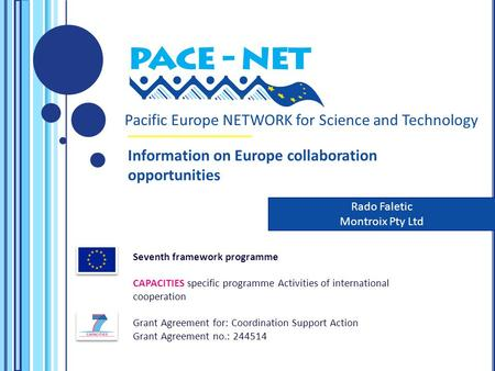 Pacific Europe NETWORK for Science and Technology Seventh framework programme CAPACITIES specific programme Activities of international cooperation Grant.
