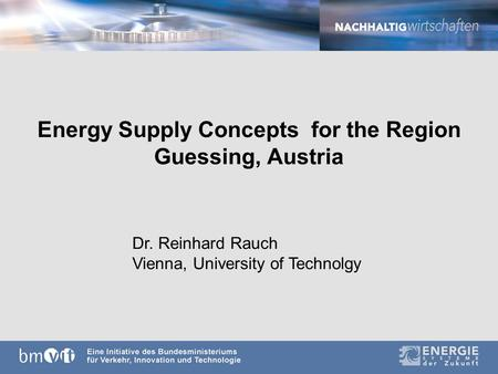 Energy Supply Concepts for the Region Guessing, Austria Dr. Reinhard Rauch Vienna, University of Technolgy.