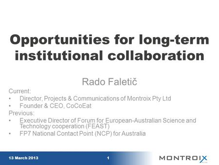 Opportunities for long-term institutional collaboration Rado Faletič Current: Director, Projects & Communications of Montroix Pty Ltd Founder & CEO, CoCoEat.