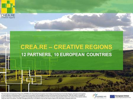 CREA.RE – CREATIVE REGIONS 12 PARTNERS, 10 EUROPEAN COUNTRIES.