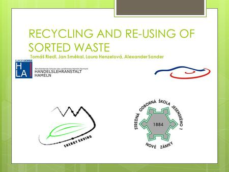 RECYCLING AND RE-USING OF SORTED WASTE Tomáš Riedl, Jan Smékal, Laura Henzelová, Alexander Sander.