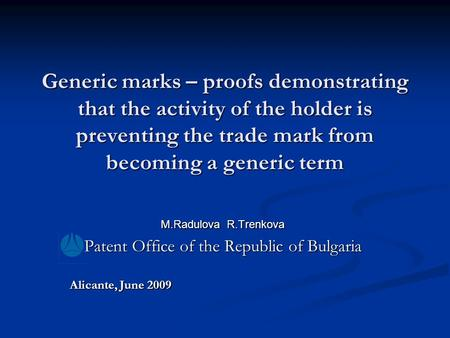 Generic marks – proofs demonstrating that the activity of the holder is preventing the trade mark from becoming a generic term M.Radulova R.Trenkova Patent.
