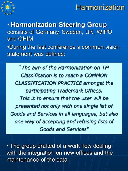 Harmonization Steering Group consists of Germany, Sweden, UK, WIPO and OHIM Harmonization Steering Group consists of Germany, Sweden, UK, WIPO and OHIM.
