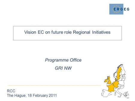 Vision EC on future role Regional Initiatives RCC The Hague, 18 February 2011 Programme Office GRI NW.