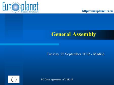 General Assembly Tuesday 25 September 2012 - Madrid EC Grant agreement n° 228319.