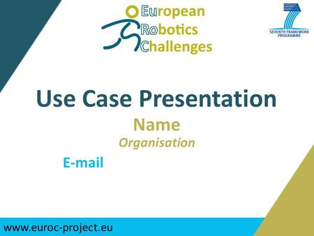 Www.euroc-project.eu Use Case Presentation Name Organisation E-mail.