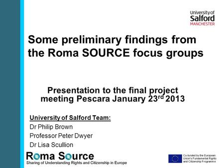 Some preliminary findings from the Roma SOURCE focus groups Presentation to the final project meeting Pescara January 23 rd 2013 University of Salford.