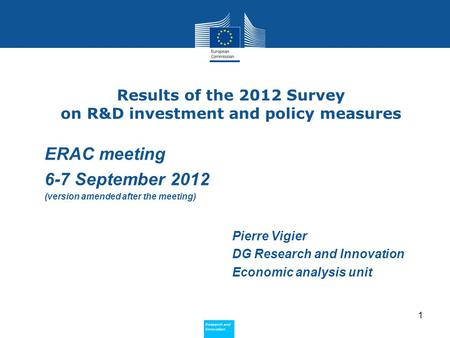 Research and Innovation Research and Innovation Results of the 2012 Survey on R&D investment and policy measures Pierre Vigier DG Research and Innovation.