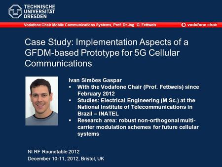 Case Study: Implementation Aspects of a GFDM-based Prototype for 5G Cellular Communications Ivan Simões Gaspar With the Vodafone Chair (Prof. Fettweis)