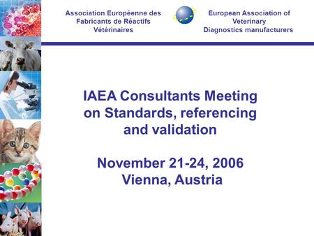 European Association of Veterinary Diagnostics manufacturers Association Européenne des Fabricants de Réactifs Vétérinaires IAEA Consultants Meeting on.