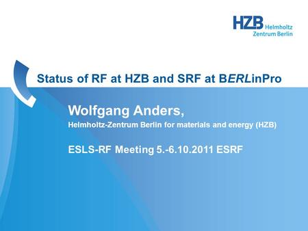 Wolfgang Anders, Helmholtz-Zentrum Berlin for materials and energy (HZB) ESLS-RF Meeting 5.-6.10.2011 ESRF Status of RF at HZB and SRF at BERLinPro.