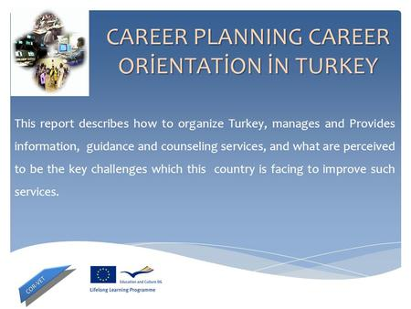 CAREER PLANNING CAREER ORİENTATİON İN TURKEY This report describes how to organize Turkey, manages and Provides information, guidance and counseling services,