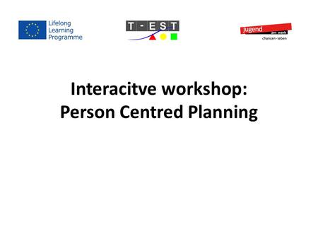 Interacitve workshop: Person Centred Planning. Person Centred Planning What we believe and think about people with developmental disabilities shapes the.