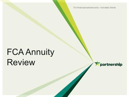 FCA Annuity Review For financial advisers only – not retail clients.