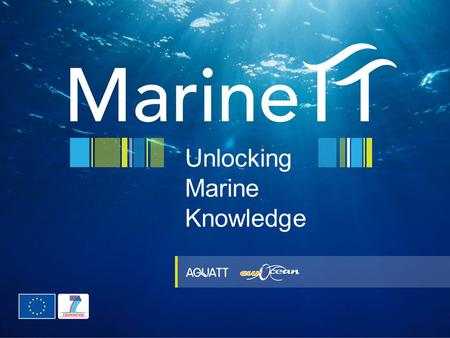 Unlocking Marine Knowledge. Overview of the MarineTT Initiative Dr. Gill Marmelstein AquaTT Scientific Project Officer RAC Coordination Meeting – Brussels.