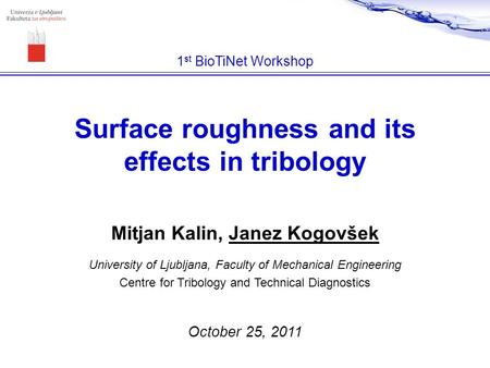 Mitjan Kalin, Janez Kogovšek University of Ljubljana, Faculty of Mechanical Engineering Centre for Tribology and Technical Diagnostics Surface roughness.